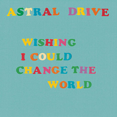 Lojinx LJX119 - Astral Drive - Wishing I Could Change The World